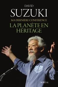 David Suzuki - Ma dernière conférence - La planète en héritage.