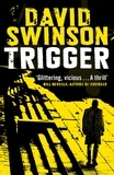 David Swinson - Trigger - The gritty new thriller by a former Major Crimes detective.