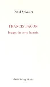 David Sylvester - Francis Bacon - Images du corps humain.