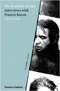 David Sylvester - The brutality of fact interviews with Francis Bacon.