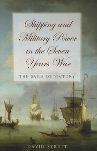 David Syrett - Shipping and Military Power in the Seven Years War - The Sails of Victory.
