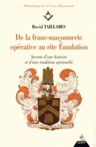 David Taillades - De la franc-maçonnerie opérative au rite Emulation - Secrets d'histoire et d'une tradition spirituelle.