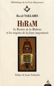 David Taillades - Hiram - Les mystères de la maîtrise et les origines de la franc-maçonnerie.