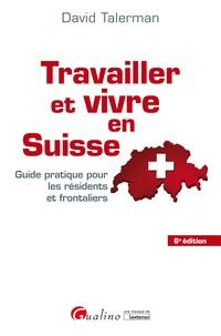 David Talerman - Travailler et vivre en Suisse - Guide pratique pour les résidents et frontaliers.