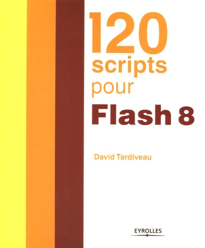 David Tardiveau - 120 scripts pour Flash 8.