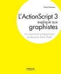 David Tardiveau - L'ActionScript 3 expliqué aux graphistes - Ou comment programmer facilement dans Flash.