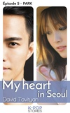 David Tavityan - My Heart in Seoul - épisode 5 Park.