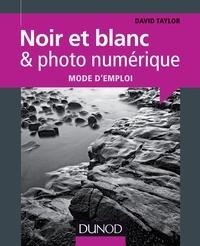 David Taylor - Noir et blanc & photo numérique : mode d'emploi.