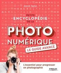 David Taylor - Petite encyclopédie de la photo numérique - Le guide avancé.