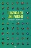 David Téné et Pierre Gaultier - L'agenda du jeu video - Septembre 2017-Décembre 2018.