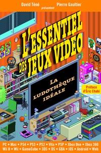 David Téné et Pierre Gaultier - L'essentiel des jeux vidéo - La ludothèque idéale.
