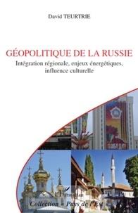 David Teurtrie - Géopolitique de la Russie - Intégration régionale, enjeux énergétiques, influence culturelle.