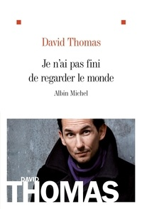 David Thomas - Je n'ai pas fini de regarder le monde.