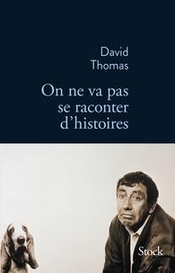 David Thomas - On ne va pas se raconter d'histoires.