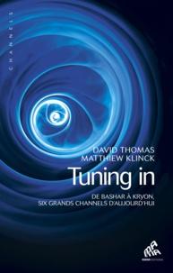 David Thomas et Matthiew Klinck - Tuning in - De Bashar à Kryon, six grands channels d'aujourd'hui.