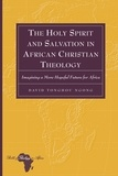 David Tonghou ngong - The Holy Spirit and Salvation in African Christian Theology - Imagining a More Hopeful Future for Africa.