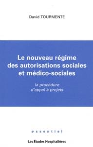 David Tourmente - Le nouveau régime des autorisations sociales et médico-sociales - La procédure d'appel à projets.