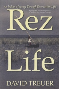 David Treuer - Rez Life - An Indian's Journey Through Reservation Life.