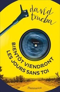 Téléchargements de livres électroniques gratuits au format pdf Bientôt viendront les jours sans toi (French Edition) par David Trueba