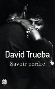David Trueba - Savoir perdre.