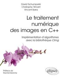 David Tschumperlé et Christophe Tilmant - Le traitement numérique des images en C++ - Implémentation d'algorithmes avec la bibliothèque CImg.