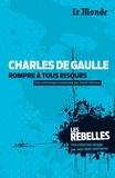 David Valence - Charles de Gaulle, rompre à tous risque.