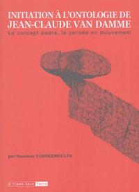 David Vandermeulen - Initiation à l'ontologie de Jean-Claude Van Damme - Le concept aware, la pensée en mouvement.