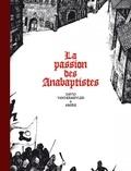 David Vandermeulen - La passion des Anabaptistes Intégrale : .