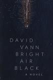 David Vann - Bright Air Black.