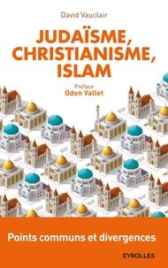 David Vauclair - Judaïsme, christianisme, islam : points communs et divergences.