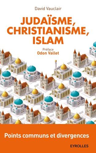 Judaïsme, christianisme, islam : points communs et divergences