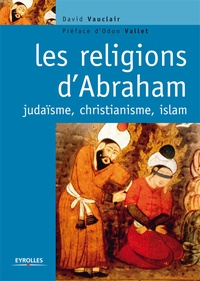 David Vauclair - Les religions d'Abraham - Judaïsme, christianisme et islam.