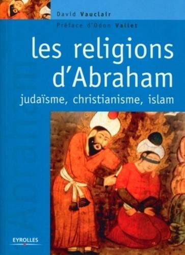 Les religions d'Abraham. Judaïsme, christianisme et islam