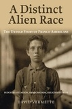 David Vermette - A Distinct Alien Race - The Untold Story of Franco-Americans, Industrialization, Immigration, Religious strife.