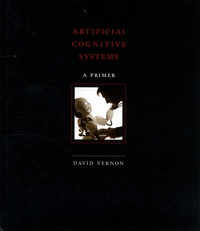 David Vernon - Artificial cognitive systems - A primer.