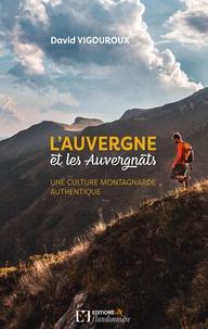 David Vigouroux - L'Auvergne et les auvergnats une culture montagnarde authentique.