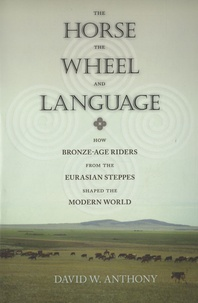 David W. Anthony - The Horse, the Wheel, and Language - How Bronze-Age Riders from the Eurasian Steppes Shaped the Modern World.