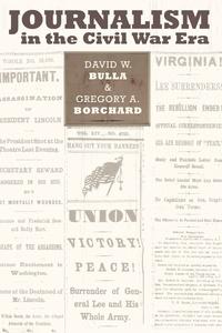 David w. Bulla et Gregory a. Borchard - Journalism in the Civil War Era.