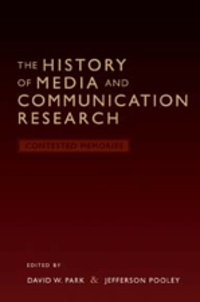 David w. Park et Jefferson Pooley - The History of Media and Communication Research - Contested Memories.
