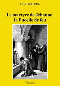 David Waléra - Le martyre de Jehanne la pucelle de feu.
