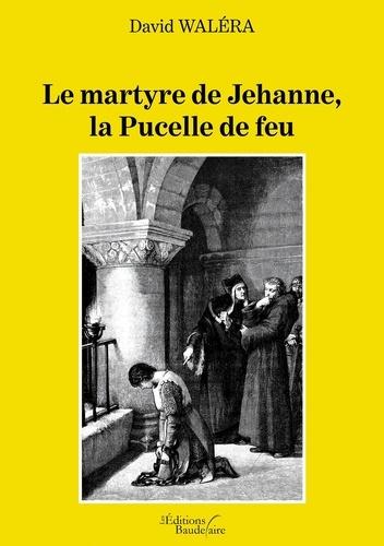 Le martyre de Jehanne la pucelle de feu