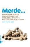 David Waltner-Toews - Merde... - Ce que les excréments nous apprennent sur l'écologie, l'évolution et le développement durable.