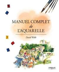 David Webb - Manuel complet de l'aquarelle.