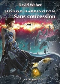 David Weber - Honor Harrington  : Sans concession - Tome 1.