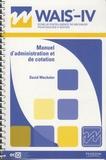 David Wechsler - WAIS-IV Echelle d'intelligence de Wechsler pour adultes - Manuel d'administration et de cotation.