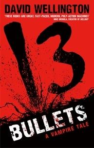 David Wellington - 13 Bullets - Number 1 in series.