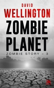 David Wellington - Zombie Story Tome 3 : Zombie Planet.