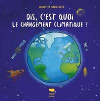 David West et Oliver West - Dis, c'est quoi le changement climatique ?.