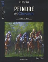 Peindre les chevaux- Acrylique - Transferts inclus - David White |