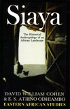 David William Cohen et Atieno Odhiambo - Siaya - The Historical Anthropology of an African Landscape.